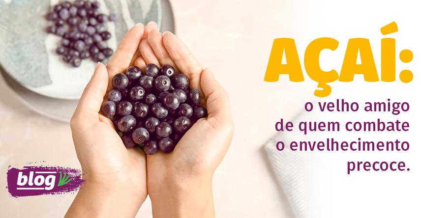 Açaí é antioxidante e combate o envelhecimento precoce
