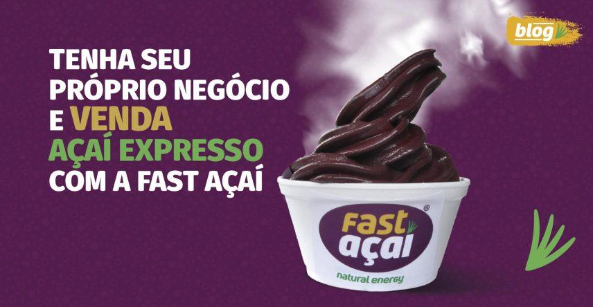 Tenha seu próprio negócio e venda açaí expresso com a Fast Açaí