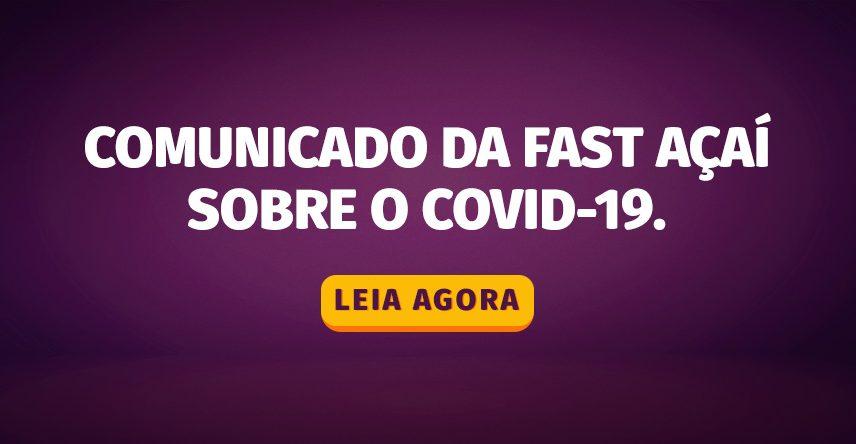 Comunicado da Fast Açaí sobre o COVID-19